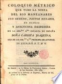 Coloquio métrico que tubo la ninfa del Rio Manzanares con Ormeno, Pastor Henario, en elogio y afectuosa despedida de la Infanta de España Da Carlota Joaquina ... lo escribió D.T.M.G.