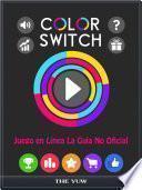 Color Switch Juego en Línea La Guía No Oficial