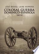 Colosal guerra dominico-española 1863-65