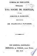 Comedia en tres actos, titulada: Una Doche de Tertulia, ó el Coronel D. Raimundo