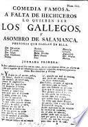 Comedia famosa. A falta de hechiceros lo quieren ser los Gallegos, y Asombro de Salamanca [in three acts and in verse].