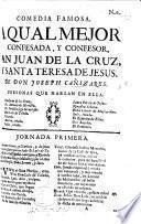 Comedia famosa. A qual mejor confesada, y confesor, San Juan de la Cruz, y Santa Teresa de Jesus. [In verse.]
