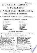 Comedia famosa. El Amor mas verdadero in three acts and in verse