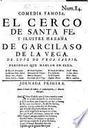 Comedia famosa. El cerco de Santa Fe, y ilustre hazana de Garcilaso de la Vega. De Lope de Vega Carpio