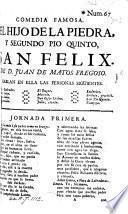 Comedia famosa. El Hijo de la Piedra, y segundo Pio Quinto, San Felix