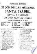 Comedia Famosa. El Job De Las Mugeres, Santa Isabel, Reyna De Ungria