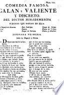 Comedia famosa. Galan, valiente, y discreto. In three acts and in verse