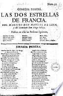 Comedia famosa. Las dos estrellas de Francia. Del maestro Don Manuel de Leon, y del licenciado Don Diego Calleja