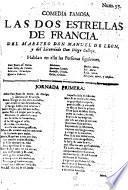 Comedia famosa. Las dos estrellas de Francia, del maestro M. de León y del licenciado D. Calleja