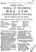 Comedia famosa. Vida, y muerte del Cid, y noble Martin Pelaez, de un ingenio de la Corte [i.e. F. de Zárate y Castronovo]. [In verse.]