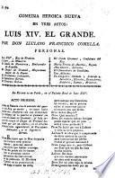 Comedia heroica nueva en tres actos: Luis XIV. el Grande. [In verse.]