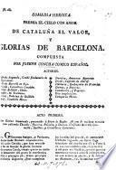 Comedia heroica. Premia el cielo con amor de Cataluña el valor, y glorias de Barcelona. [In verse.]