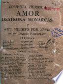 Comedia heroyca. Amor destrona monarcas, y rey muerto por amor. De un ingenio valenciano