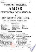 Comedia nueva. Amor destrona monarcas, y rey muerto por amor. De un Ingenio Valenciano. In verse