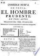 """Comedia nueva en prosa. El Hombre prudente ... Traducida del italiano. Corregida y enmendada en esta segunda impression. [A translation of C. Goldoni's """"L'Uomo prudente.""""]"""