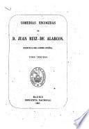 Comedias escogidas de D. Juan Ruiz de Alarcón: El tejedor de Segovia. El exámen de maridos. La verdad sospechosa