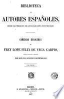Comedias escogidas de frey Lope Félix de Vega Carpio juntas en coleccion y ordenadas
