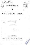 Comedias escojidas [sic] de Don Juan de Matos Fragoso: Ver y creer: segunda parte de Reinar despues de morir. Lorenzo me llamo y carbonero de Toledo (1833. 287 p.)