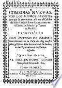 Comedias nuevas, con los mismos saynetes con que se executaron, assí en el coliseo del Sitio Real del Buen-Retiro, como en el salón de Palacio y teatros de Madrid