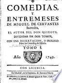 Comedias, y entremeses de Miguel de Cervantes Saavedra, el autor del Don Quixote,