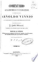 Comentario académico y forense del célebre jurisconsulto Arnoldo Vinnio a los cuatro libros de las Instituciones imperiales de Justiniano: (1847 - 809 p.)