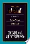 Comentario al Neuvo Testamento, Tomo 10: Galatas y Efesios