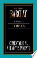 Comentario al Nuevo Testamento-Barclay Vol. 13