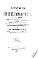 Comentarios á la Ley de enjuiciamiento civil reformada conforme á las bases aprobadas por la Ley de 21 de junio de 1880