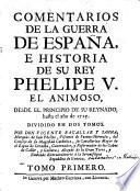 Comentarios de la guerra de España e historia de su rey Phelipe V el animoso desde el principio de su reynado hasta la Paz General del año 1725