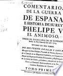 Comentarios de la guerra de España e historia de su rey Phelipe V el animoso desde el principio de su reynado hasta la Paz general del año de 1725