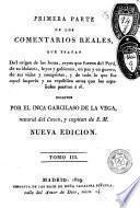 Comentarios reales que tratan del orígen de los Incas, reyes que fueron del Perú, de su idolatría, leyes y gobierno... antes de que los españoles pasáran á él
