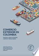 Comercio exterior en Colombia: política, instituciones, costos y resultados