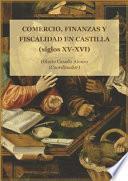 Comercio, finanzas y fiscalidad en Castilla (siglos XV y XVI).
