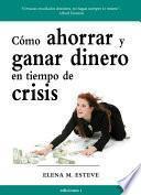 CÓMO AHORRAR Y GANAR DINERO EN TIEMPOS DE CRISIS