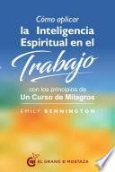 Cómo aplicar la inteligencia espiritual en el trabajo con los principios de Un curso de milagros