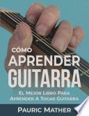 Cómo Aprender Guitarra