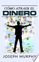 Cómo atraer el dinero (Traducción: David De Angelis)