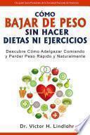 Cómo Bajar de Peso Sin Hacer Dietas ni Ejercicios: Descubre cómo Adelgazar Comiendo y Perder Peso Rápido y Naturalmente