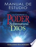 Cómo caminar en el poder sobrenatural de Dios: Manual de estudio