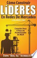 Cómo Construir LíDERES En Redes De Mercadeo Volumen Uno: Creación Paso A Paso De Profesionales En MLM