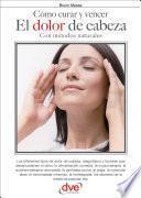 Cómo curar y vencer el dolor de cabeza