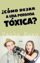 ¿Cómo dejar a una persona tóxica?