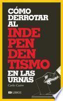 Cómo derrotar al independentismo en las urnas