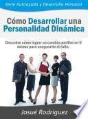 Cómo Desarrollar una Personalidad Dinámica
