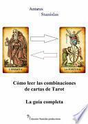Cómo Leer Las Combinaciones De Cartas De Tarot La Guía Completa