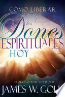Cómo liberar los dones espirituales hoy
