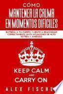 Cómo Mantener la Calma en Momentos Difíciles