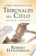 Cómo operar en los Tribunales del Cielo (revisado y ampliado) (Spanish Edition)