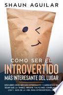 Cómo Ser el Introvertido más Interesante del Lugar