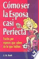 Como Ser la Esposa Casi Perfecta